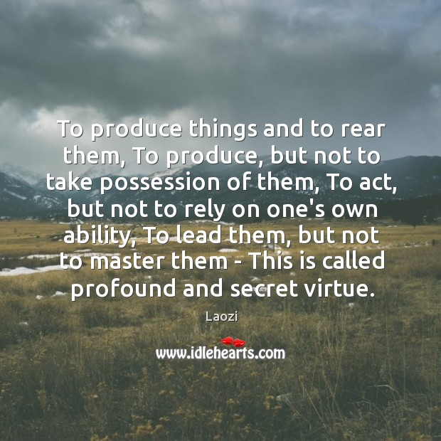 Image, To produce things and to rear them, To produce, but not to