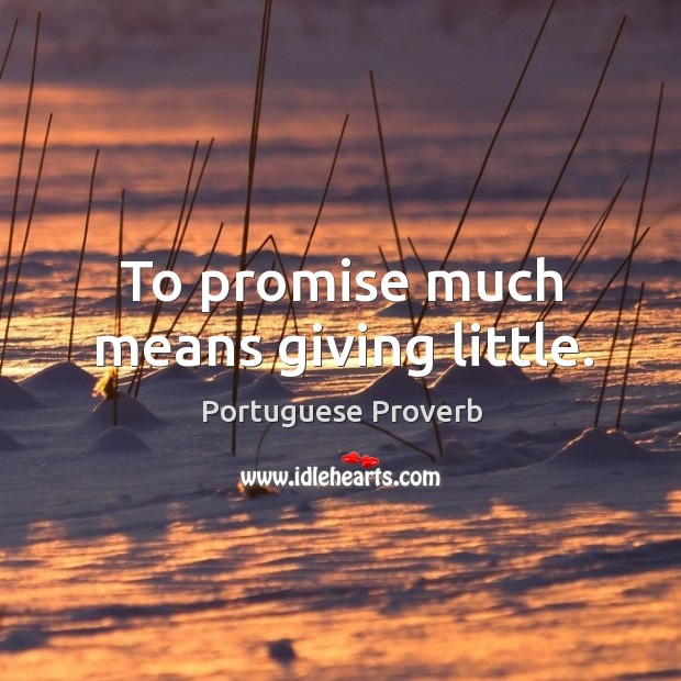 To promise much means giving little. Image