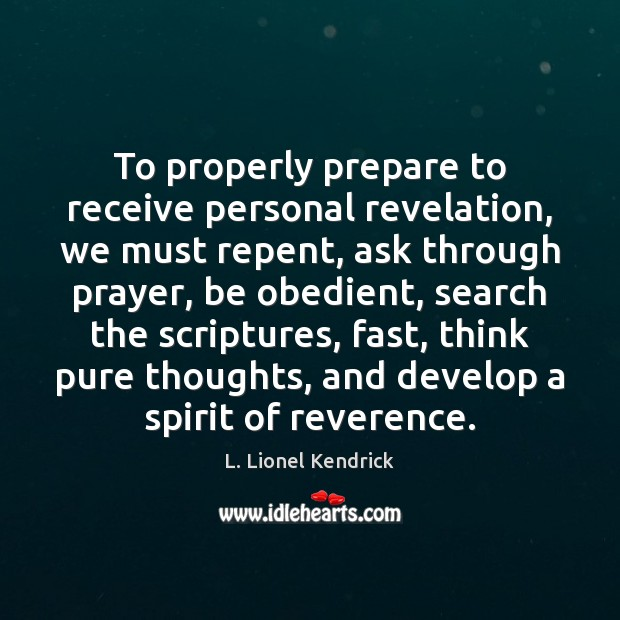 To properly prepare to receive personal revelation, we must repent, ask through Image