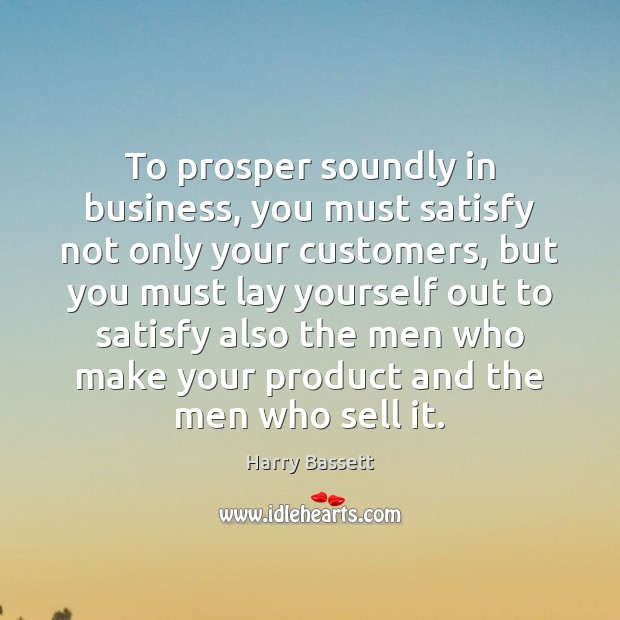 To prosper soundly in business, you must satisfy not only your customers, Image