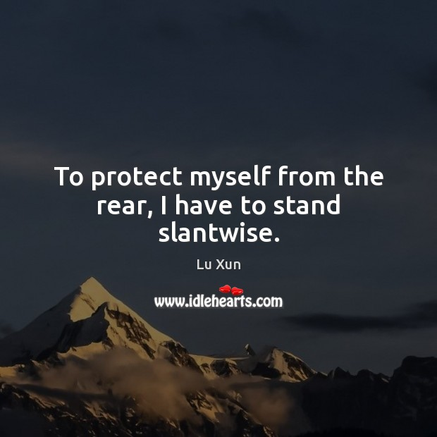 Image, To protect myself from the rear, I have to stand slantwise.