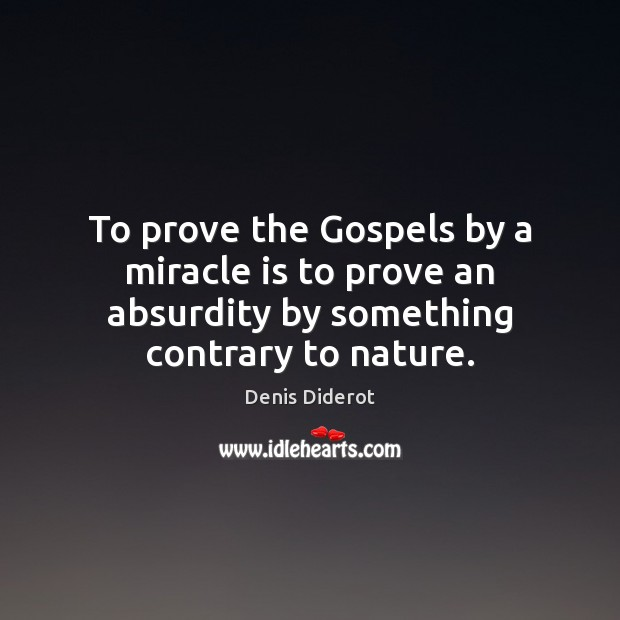 To prove the Gospels by a miracle is to prove an absurdity Image