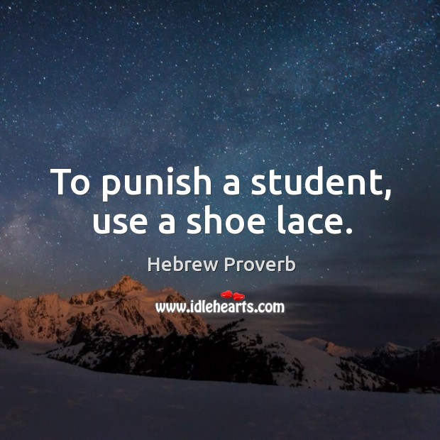 To punish a student, use a shoe lace. Hebrew Proverbs Image
