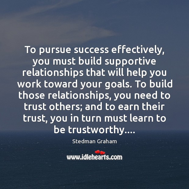 To pursue success effectively, you must build supportive relationships that will help Image