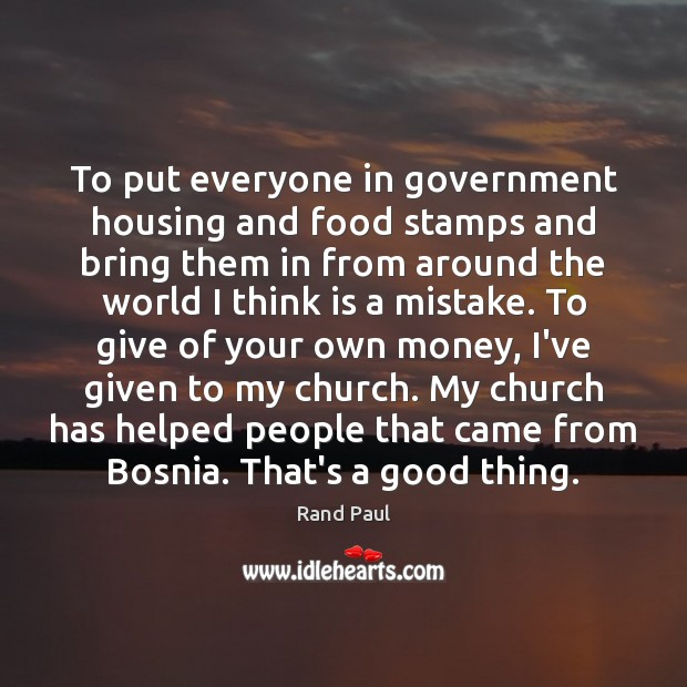 To put everyone in government housing and food stamps and bring them Food Quotes Image