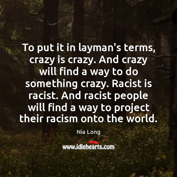 To put it in layman's terms, crazy is crazy. And crazy will Image