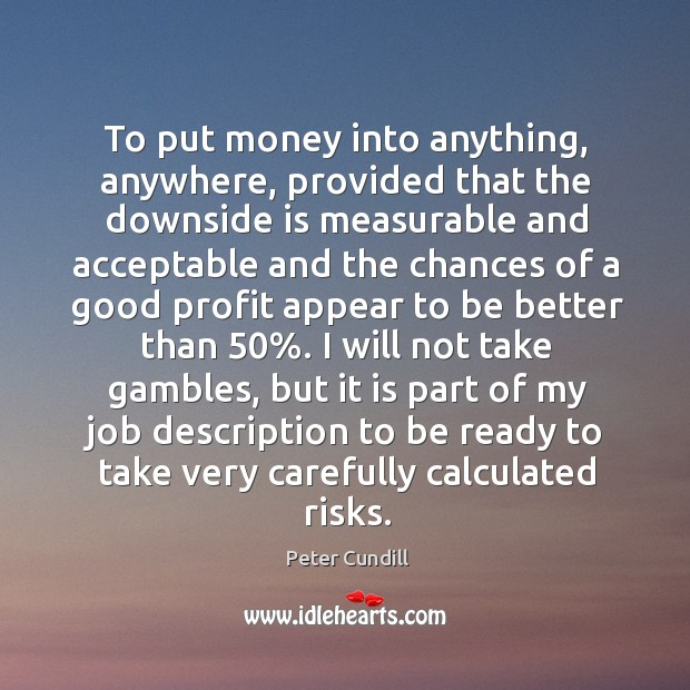 To put money into anything, anywhere, provided that the downside is measurable Image