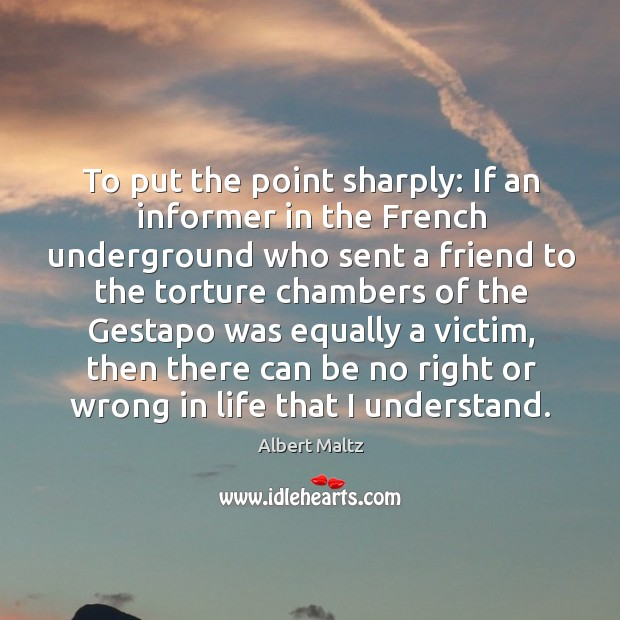 Image, To put the point sharply: if an informer in the french underground who sent a