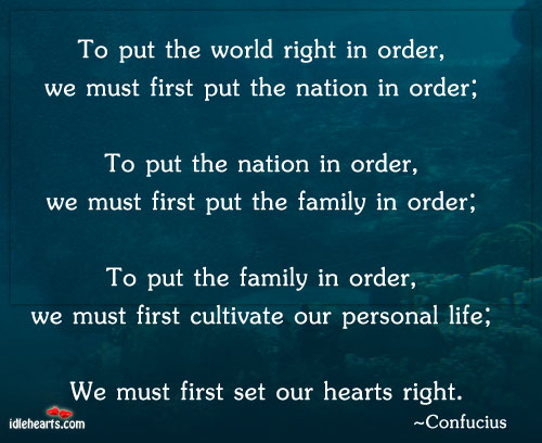 To Put The World Right In Order, We Must First…