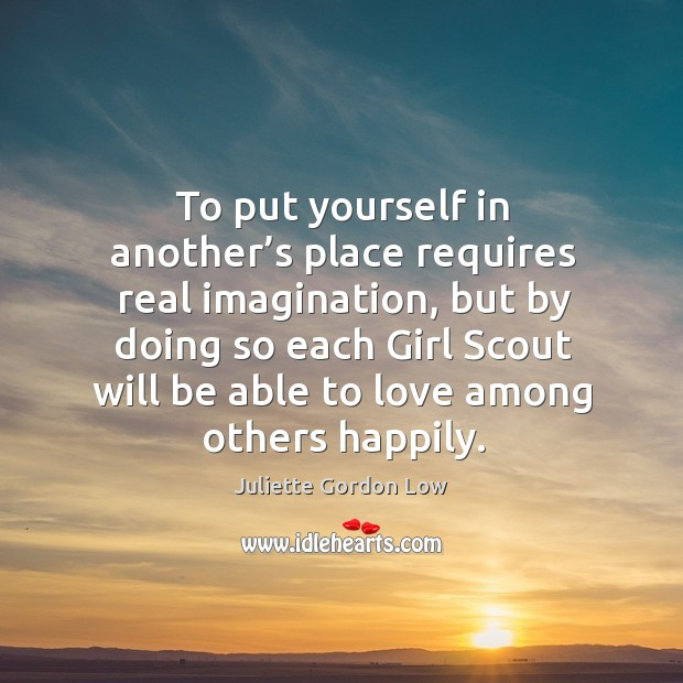 To put yourself in another's place requires real imagination, but by doing so each girl scout will be Image