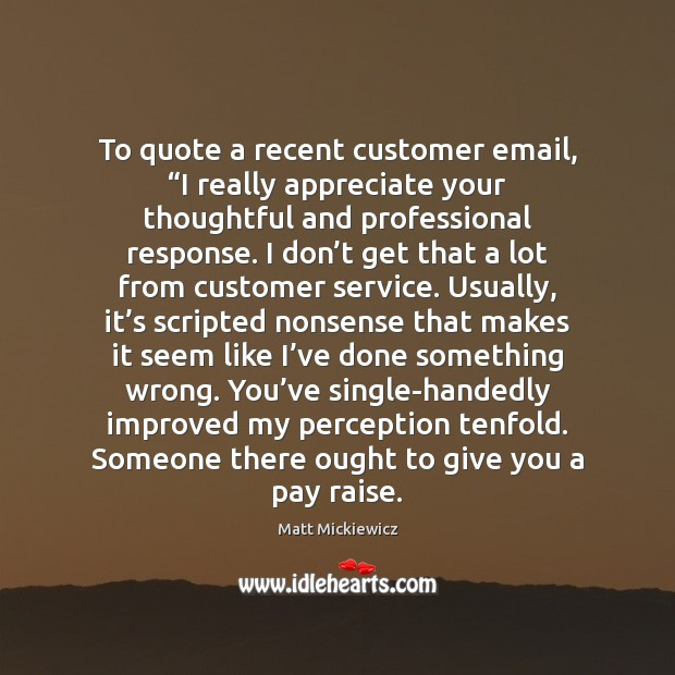 """Image, To quote a recent customer email, """"I really appreciate your thoughtful and"""