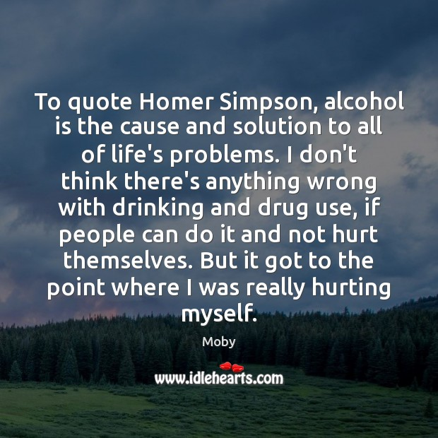 To quote Homer Simpson, alcohol is the cause and solution to all Alcohol Quotes Image