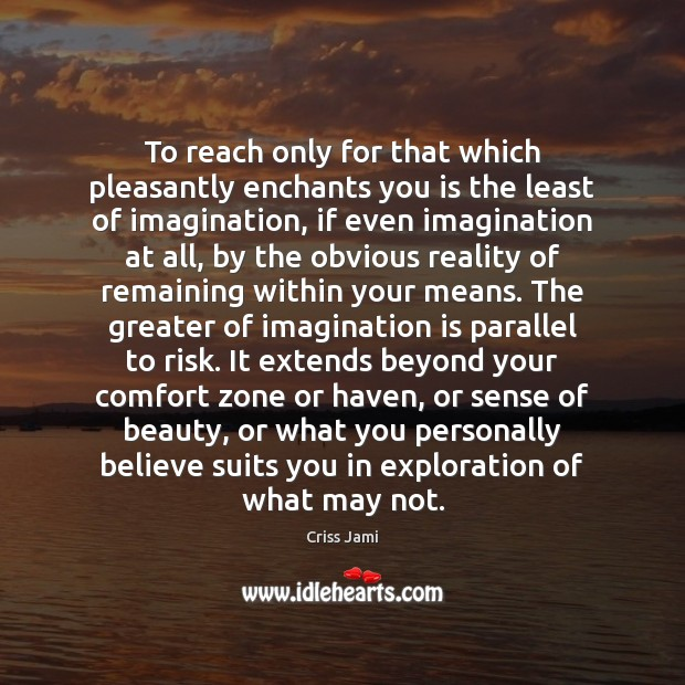To reach only for that which pleasantly enchants you is the least Image
