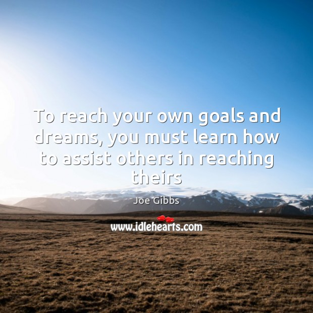 Image, To reach your own goals and dreams, you must learn how to assist others in reaching theirs