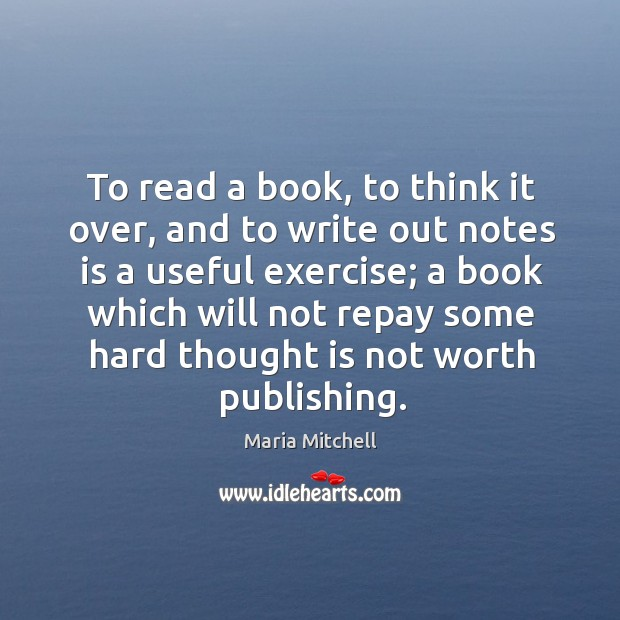 To read a book, to think it over, and to write out notes is a useful exercise; Image