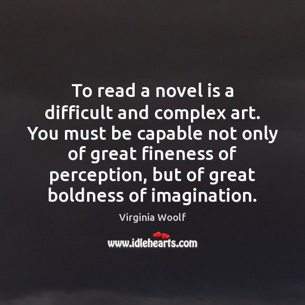 To read a novel is a difficult and complex art. You must Boldness Quotes Image
