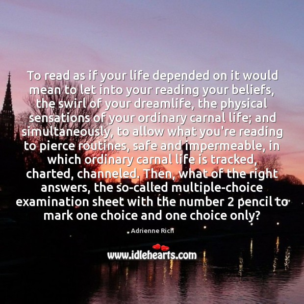 To read as if your life depended on it would mean to Adrienne Rich Picture Quote