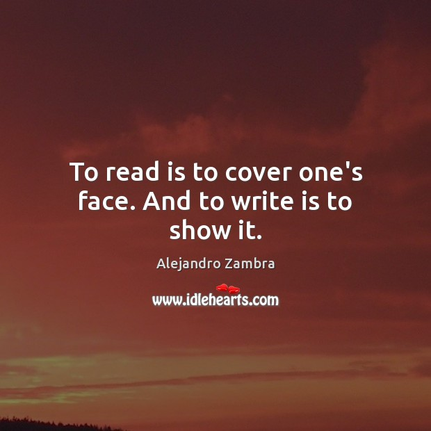 Image, To read is to cover one's face. And to write is to show it.