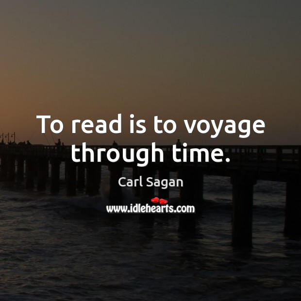 Image, To read is to voyage through time.