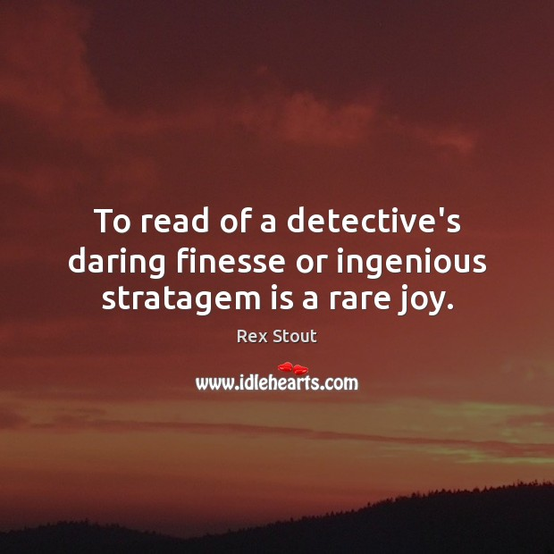 Image, To read of a detective's daring finesse or ingenious stratagem is a rare joy.