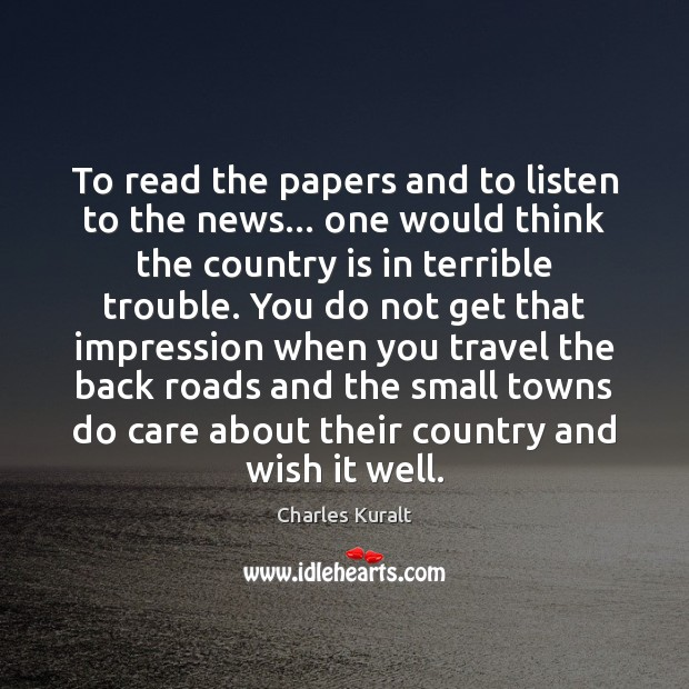 To read the papers and to listen to the news… one would Image