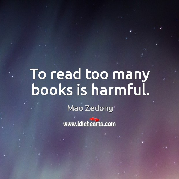 To read too many books is harmful. Image