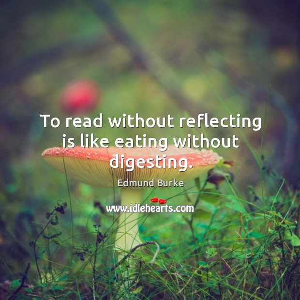 Image, To read without reflecting is like eating without digesting.