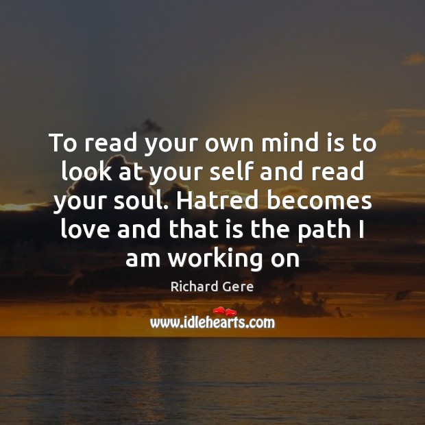 To read your own mind is to look at your self and Richard Gere Picture Quote