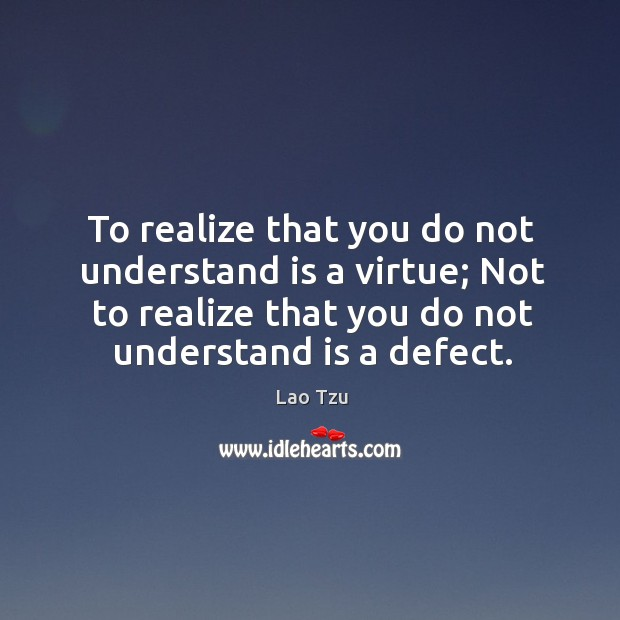 Image, To realize that you do not understand is a virtue; not to realize that you do not understand is a defect.