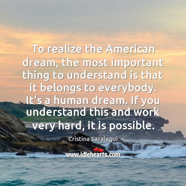 To realize the American dream, the most important thing to understand is Cristina Saralegui Picture Quote