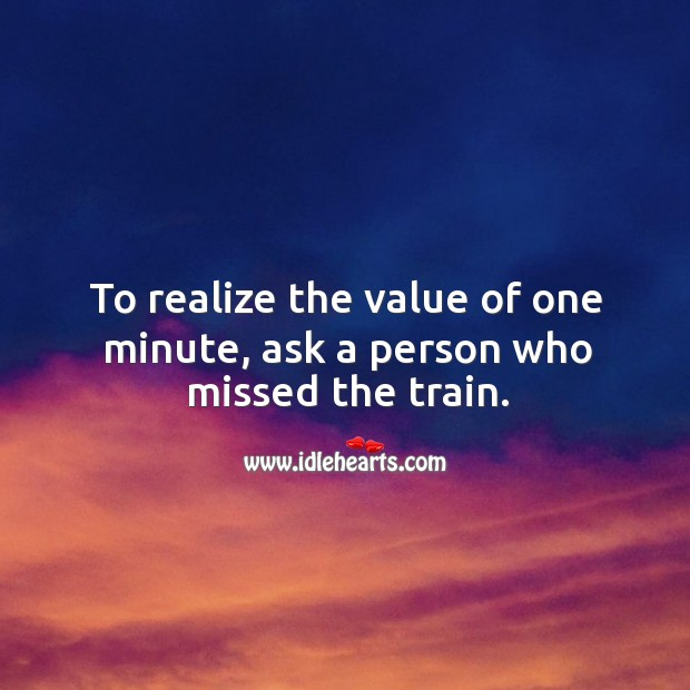 Image, To realize the value of one minute, ask a person who missed the train.