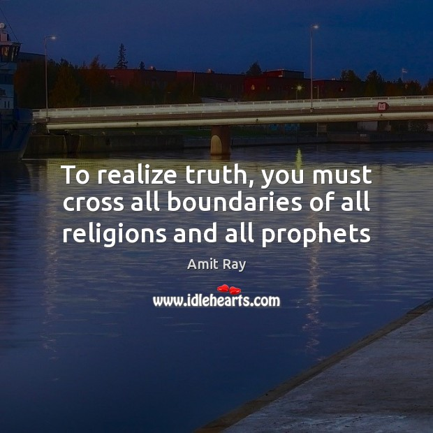 Image, To realize truth, you must cross all boundaries of all religions and all prophets