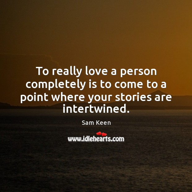 To really love a person completely is to come to a point Sam Keen Picture Quote
