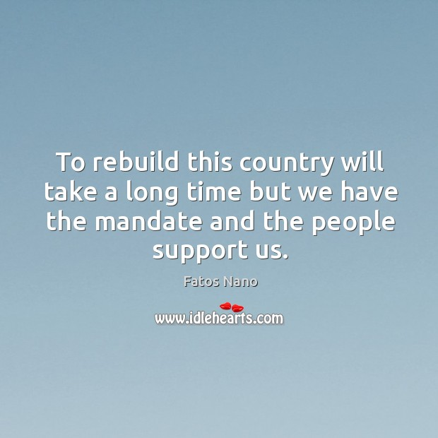 Image, To rebuild this country will take a long time but we have the mandate and the people support us.