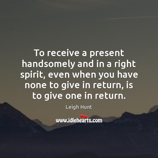 To receive a present handsomely and in a right spirit, even when Image