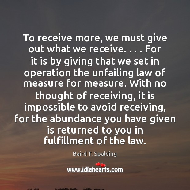 Image, To receive more, we must give out what we receive. . . . For it