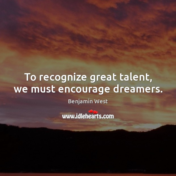 Image, To recognize great talent, we must encourage dreamers.