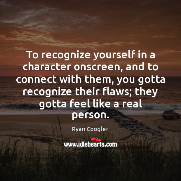 To recognize yourself in a character onscreen, and to connect with them, Image
