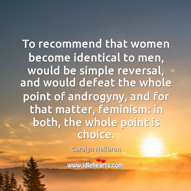 Image, To recommend that women become identical to men, would be simple reversal
