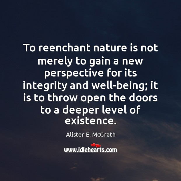 To reenchant nature is not merely to gain a new perspective for Alister E. McGrath Picture Quote