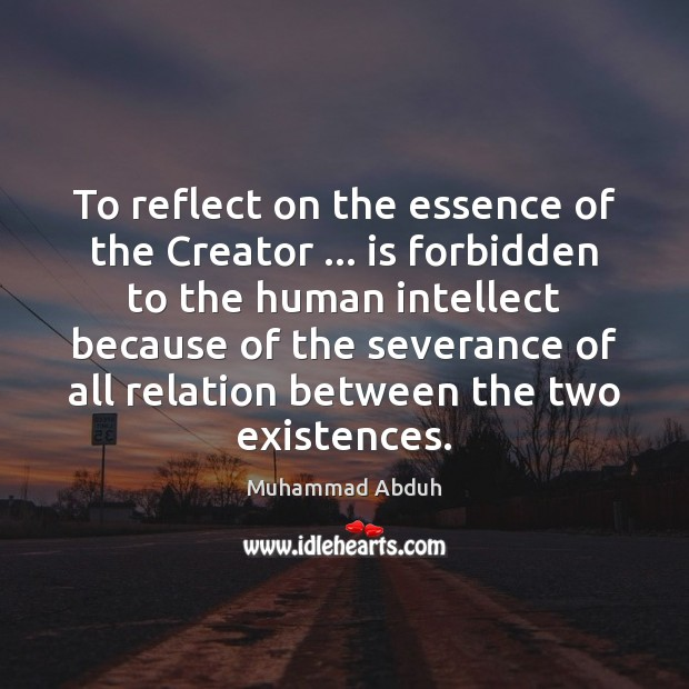 To reflect on the essence of the Creator … is forbidden to the Image