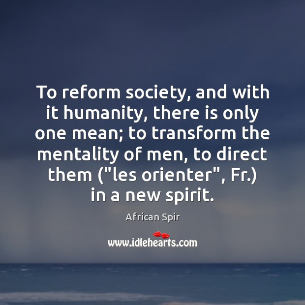 To reform society, and with it humanity, there is only one mean; African Spir Picture Quote