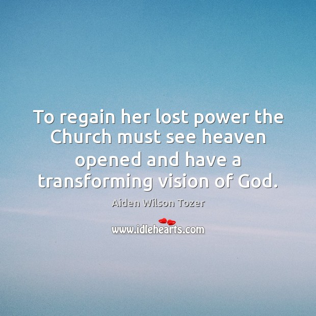 To regain her lost power the Church must see heaven opened and Image