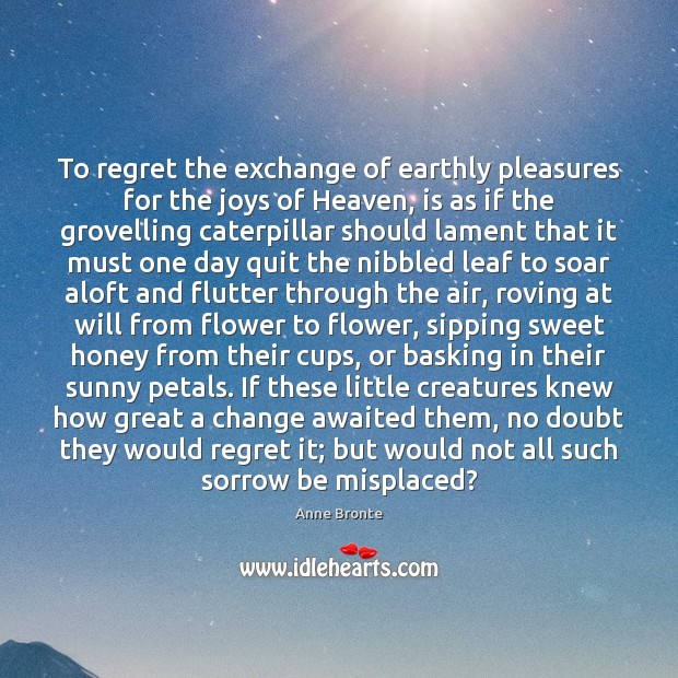 Image, To regret the exchange of earthly pleasures for the joys of Heaven,