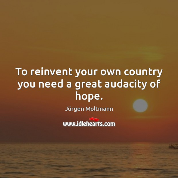 Image, To reinvent your own country you need a great audacity of hope.