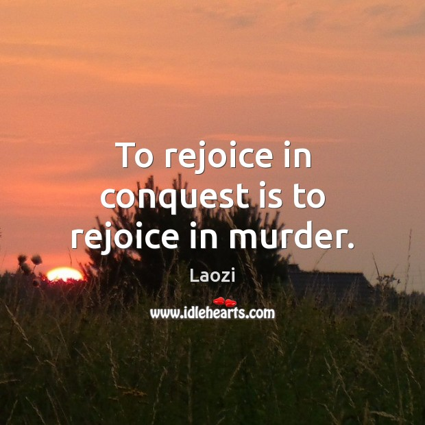 Image, To rejoice in conquest is to rejoice in murder.