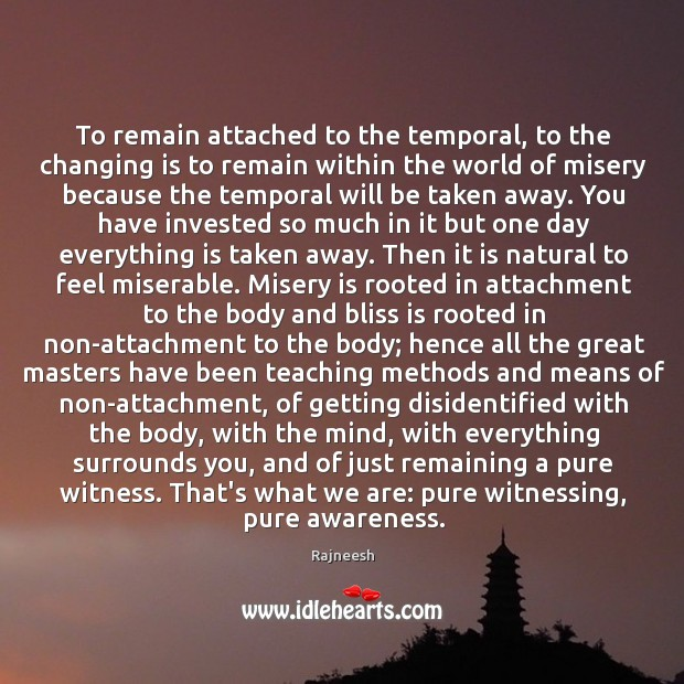 To remain attached to the temporal, to the changing is to remain Image