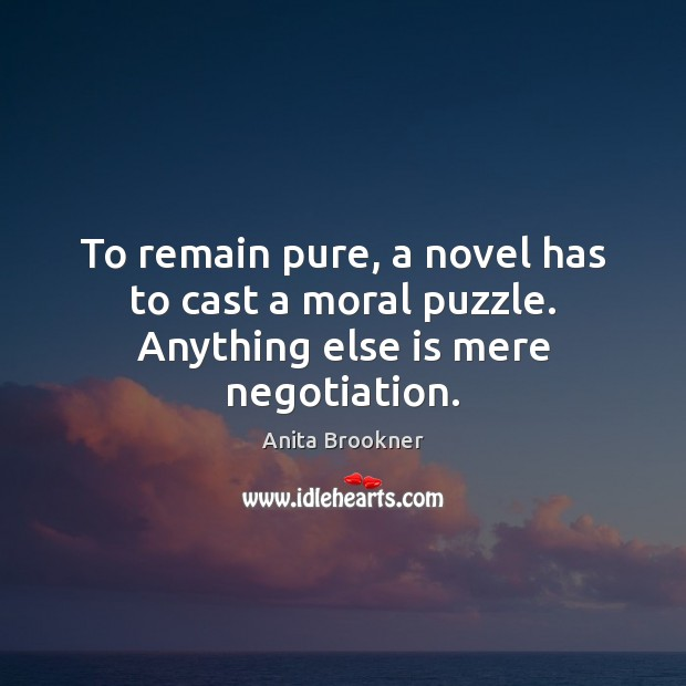 Image, To remain pure, a novel has to cast a moral puzzle. Anything else is mere negotiation.
