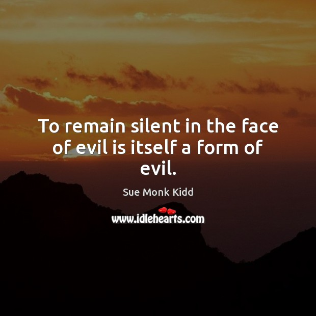 Image, To remain silent in the face of evil is itself a form of evil.