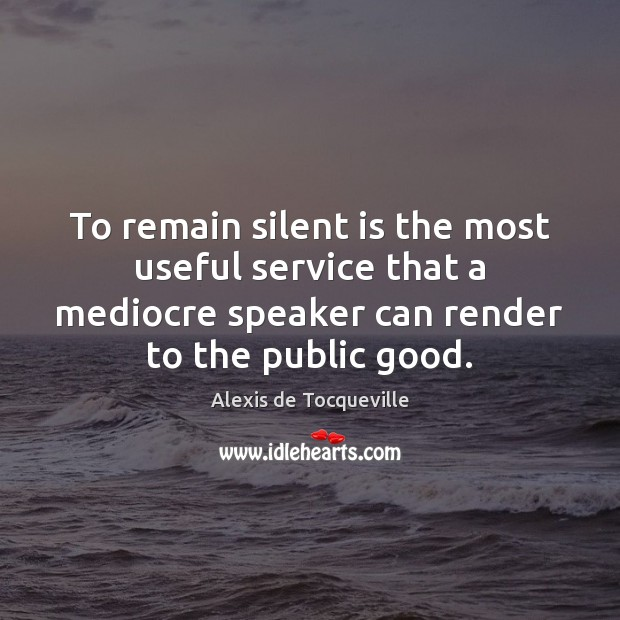 Image, To remain silent is the most useful service that a mediocre speaker